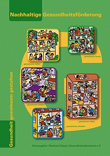Nachhaltige Gesundheitsförderung. Gesundheit gemeinsam gestalten Bd. 4