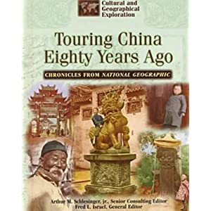 Touring China 80 Years Ago (Cultural and Geographical Exploration, Chronicles from National Geographic)