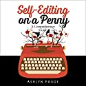 Self-Editing on a Penny: A Comprehensive Guide Audiobook by Ashlyn Forge Narrated by Sandy Vernon, Faust Kells