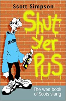 Shut Yer Pus: A Wee Book of Scots Slang