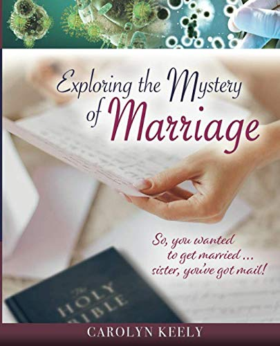 Exploring the Mystery of Marriage: So, you wanted to get married...Sister, you've got mail!