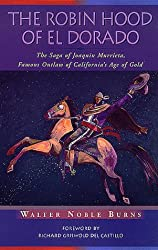 The Robin Hood of El Dorado: The Saga of Joaquin Murrieta, Famous Outlaw of California's Age of Gold (Historians of the Frontier and American West)
