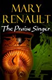 The Praise Singer by Mary Renault front cover