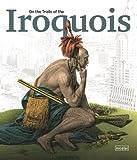 On the Trails of the Iroquois, Kunst-und Ausstellungshalle, Bundesrepublik Deutschland GmbH, 3894797886