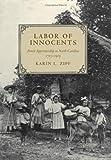 Labor of Innocents: Forced Apprenticeship in North Carolina, 1715--1919