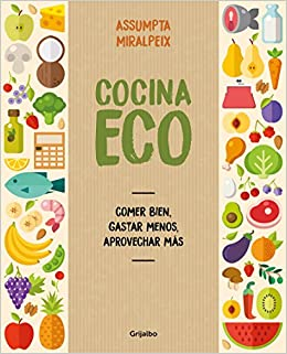 Cocina eco: comer bien, gastar menos / Eco Kitchen: Eat Great While Spending Less (Spanish Edition): Assumpta Miralpeix: 9788416895434: Amazon.com: Books