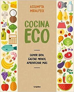 Cocina eco: comer bien, gastar menos / Eco Kitchen: Eat Great While Spending Less (Spanish Edition): Assumpta Miralpeix: 9788416895434: Amazon.com: Books