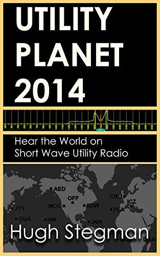 Utility Planet 2014: Hear the World on Short Wave Utility Radio