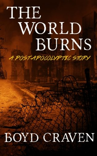 The World Burns: A Post Apocalyptic Story