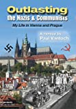 Outlasting the Nazis and Communists, Paul Vantoch, 0988794500