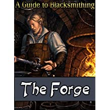 The Forge: A Guide to Blacksmithing