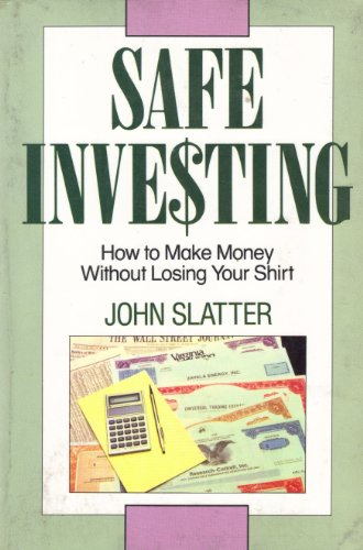 Safe Investing: How to Make Money Without Losing Your Shirt