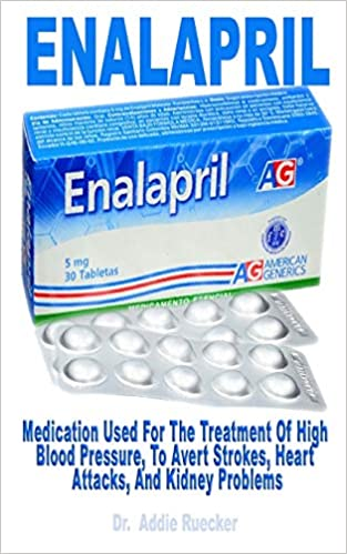 Enalapril: Medication Used For The Treatment Of High Blood Pressure, To Avert Strokes, Heart Attacks, And Kidney Problems por Dr. Addie Ruecker epub