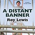 A Distant Banner Audiobook by Roy Lewis Narrated by Gordon Griffin