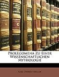 Prolegomena Zu Einer Wissenschaftlichen Mythologie, Karl Otfried Mller and Karl Otfried Müller, 1147377006