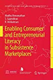 Enabling Consumer and Entrepreneurial Literacy in Subsistence Marketplaces (Education in the Asia-Pacific Region: Issues, Concerns and Prospects)