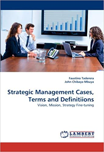 Strategic Management Cases, Terms and Definitiions: Vision, Mission, Strategy Fine-tuning