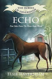 Echo: True Tales From The Horse Show World (The Horses of Haversham Book 1)