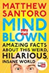 Mind = Blown: Amazing Facts About Thi...