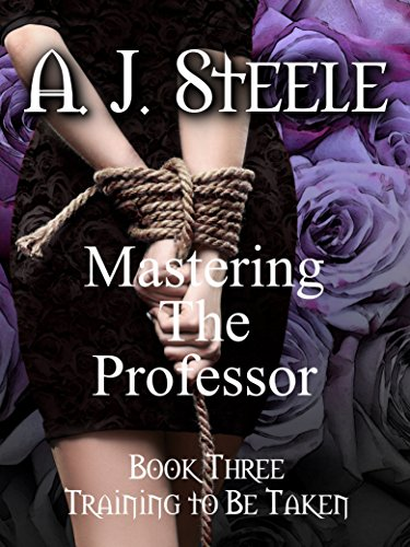 Training to be Taken (Mastering the Professor Book 3) by [Steele, A. J.]