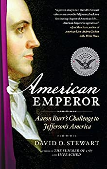 American Emperor: Aaron Burr's Challenge to Jefferson's America by [Stewart, David O.]