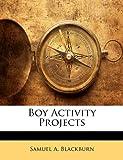 Boy Activity Projects, Samuel A. Blackburn, 1141611910