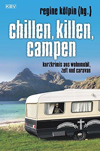 Chillen, killen, campen: Kurzkrimis aus Wohnmobil, Zelt und Caravan (KBV-Krimi) Taschenbuch – 17. Juli 2017 Regine Kölpin Guido M. Breuer Oliver Buslau Martin Ebbertz