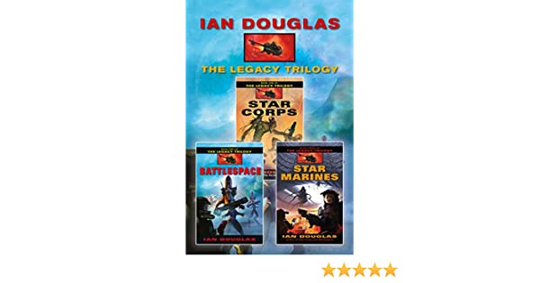 Amazon the complete legacy trilogy star corps battlespace amazon the complete legacy trilogy star corps battlespace star marines ebook ian douglas kindle store fandeluxe Ebook collections