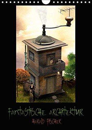Fantastische Architektur (Wandkalender 2019 DIN A4 hoch): 12 fantastische Beispiele wie Architektur aus der Sicht des Autors aussehen könnte. (Monatskalender, 14 Seiten ) (CALVENDO Kunst)