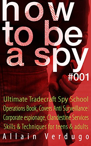 How to Be a Spy: Ultimate Tradecraft Spy School Operations Book, Covers Anti Surveillance Detection, CIA Cold War & Corporate espionage, Clandestine Services Skills & Techniques for teens & adults by [Verdugo, Allain]