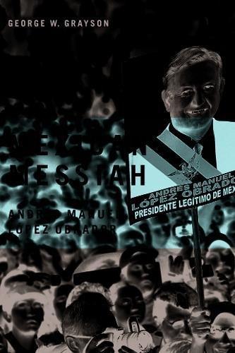 Mexican Messiah: Andrés Manuel López Obrador