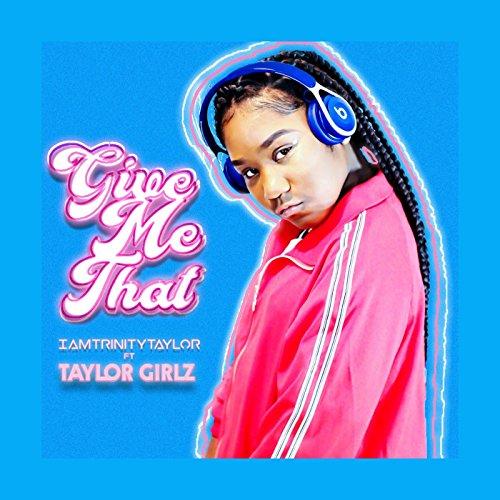 Amazon.com: Give Me That (feat. Taylor Girlz): Iamtrinitytaylor: MP3 ...