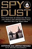 Spy Dust: Two Masters of Disguise Reveal the Tools and Operations That Helped Win the Cold War