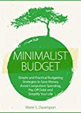 img - for Minimalist Budget: Simple and Practical Budgeting Strategies to Save Money, Avoid Compulsive Spending,Pay Off Debt and Simplify Your Life (Budgeting Money,Debt ... Free,Personal Finance,Minimalist Living) book / textbook / text book