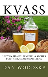 Kvass: History, Health Benefits, & Recipes for the Russian Bread Drink (Volume 1)