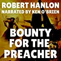 Bounty for the Preacher: A Pecos Western Audiobook by Robert Hanlon Narrated by Ken OBrien