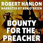 Bounty for the Preacher: A Pecos Western | Robert Hanlon