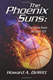 The Phoenix Suns: the View from Section 101, Howard DeWitt, 1481959395