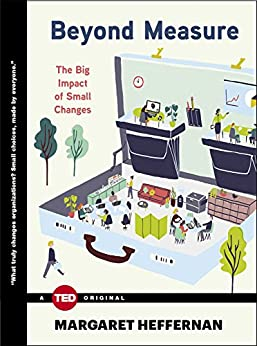 Beyond Measure: The Big Impact of Small Changes (TED Books) (English Edition) de [Heffernan, Margaret]