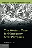 "John Witte, Jr., ""The Western Case for Monogamy over Polygamy"" (Cambridge UP, 2018)"