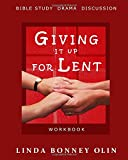 Giving It Up for Lent—Workbook: Bible Study, Drama, Discussion
