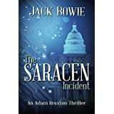 The Saracen Incident (An Adam Braxton Thriller Book 1)