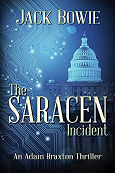 The Saracen Incident (An Adam Braxton Thriller Book 1) by [Bowie, Jack]