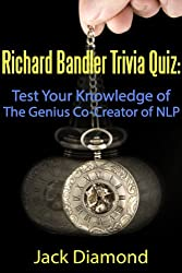 Unofficial Richard Bandler Trivia Quiz: Test Your Knowledge of the Genius Co-Creator of NLP! (NLP Master Trivia Series Book 1) (English Edition)