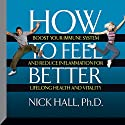 How to Feel Better: Boost Your Immune System and Reduce Inflammation for Lifelong Health and Vitality Speech by Nick Hall Narrated by Nick Hall