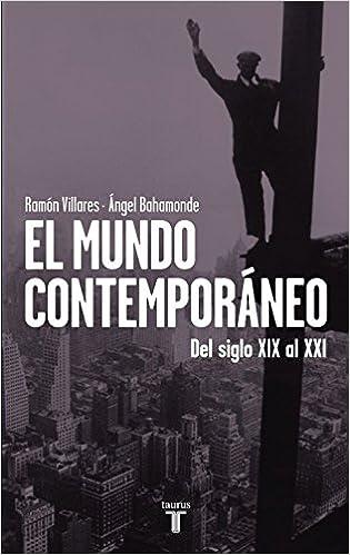 El Mundo Contemporáneo: Del Siglo Xix Al Xxi por Ángel Bahamonde