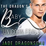 The Dragon's Baby: Unicorn Foals | Jade DragonSong
