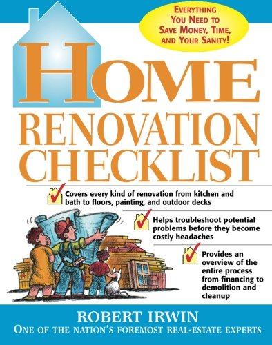 home renovation checklist everything you need to know to save money time and your sanity robert irwin 9780071415033 amazoncom books