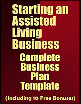 Starting an assisted living business complete business plan starting an assisted living business complete business plan template including 10 free gifts business plan expert 9781973428824 amazon books wajeb Gallery