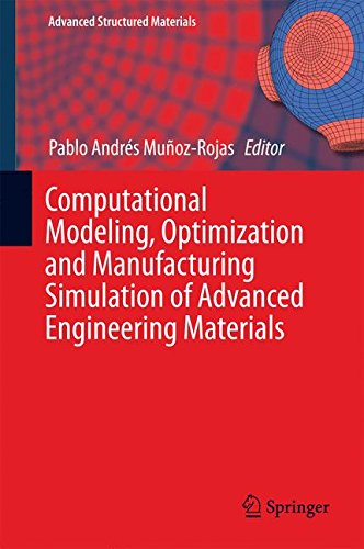 Computational Modeling, Optimization and Manufacturing Simulation of Advanced Engineering Materials (Advanced Structured Materials)